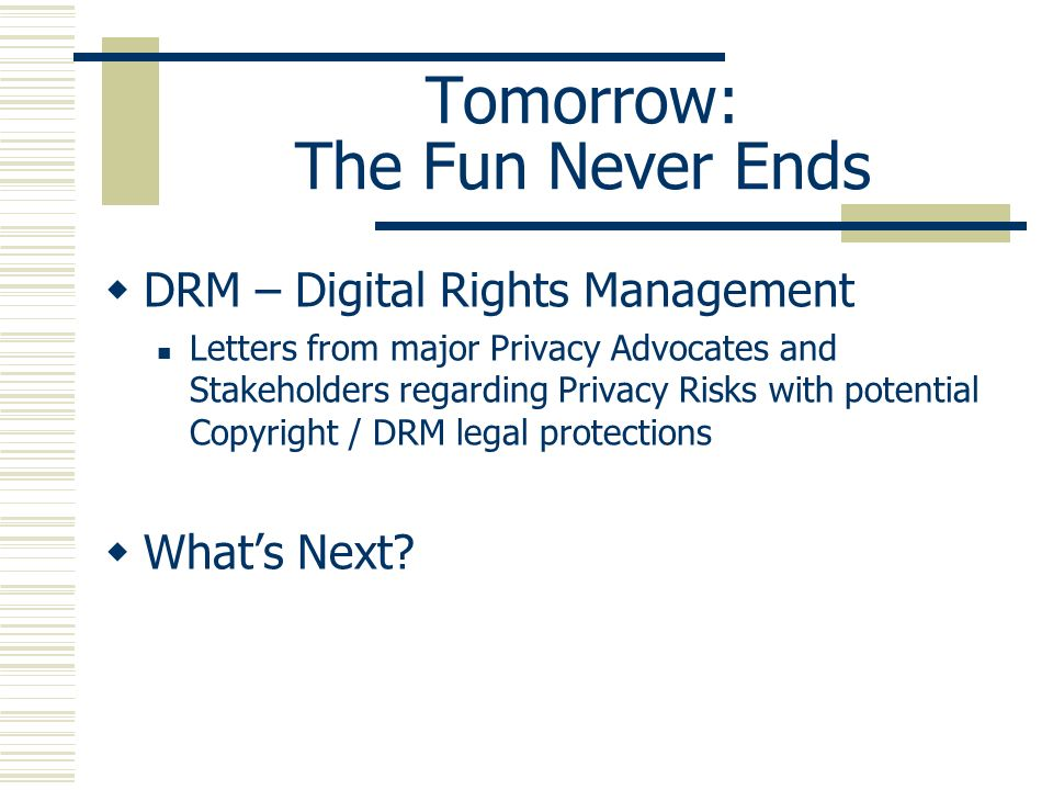 Tomorrow: The Fun Never Ends DRM – Digital Rights Management Letters from major Privacy Advocates and Stakeholders regarding Privacy Risks with potent