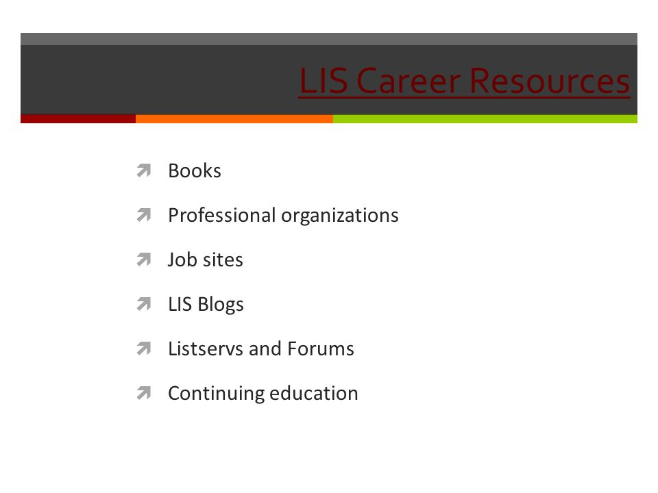 LIS Career Resources Books Professional organizations Job sites LIS Blogs Listservs and Forums Continuing education