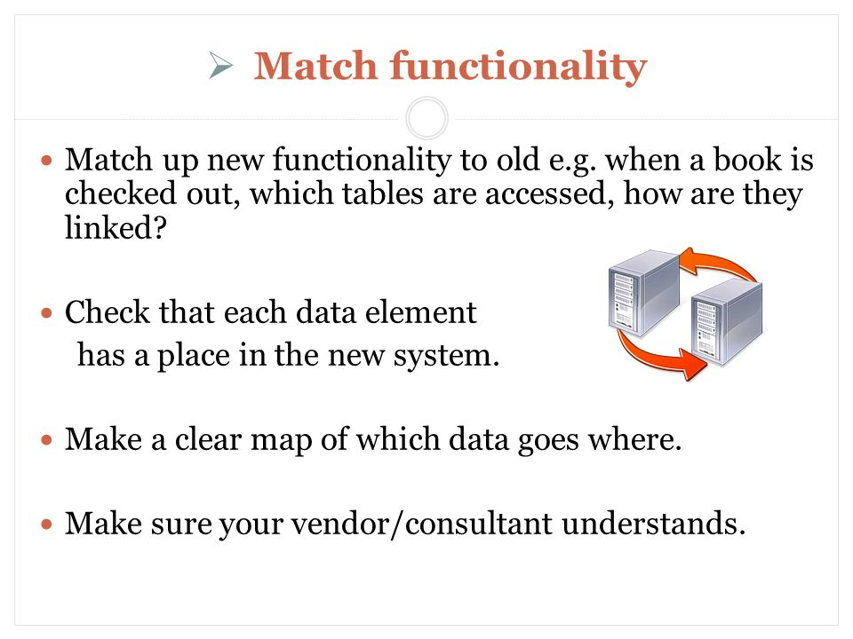 Match functionality Match up new functionality to old e.g.
