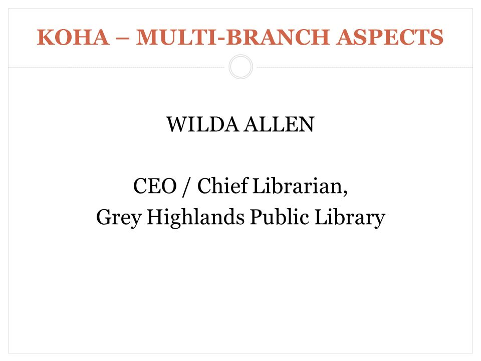 KOHA – MULTI-BRANCH ASPECTS WILDA ALLEN CEO / Chief Librarian, Grey Highlands Public Library