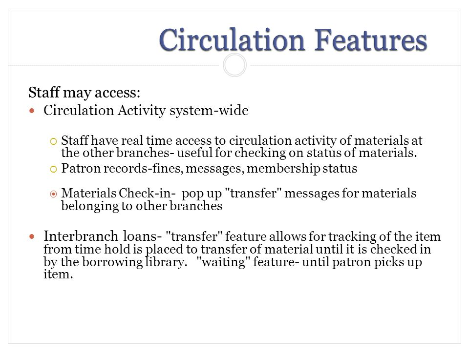 Staff may access: Circulation Activity system-wide Staff have real time access to circulation activity of materials at the other branches- useful for checking on status of materials.