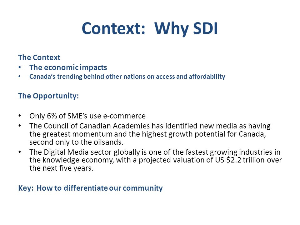 Context: Why SDI The Context The economic impacts Canadas trending behind other nations on access and affordability The Opportunity: Only 6% of SMEs u