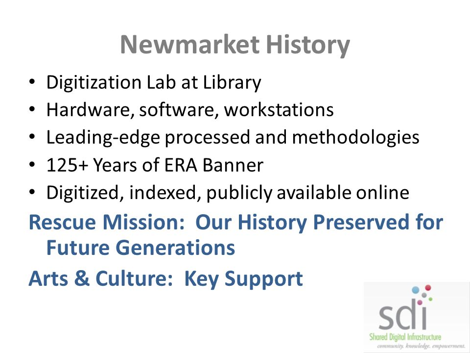 Newmarket History Digitization Lab at Library Hardware, software, workstations Leading-edge processed and methodologies 125+ Years of ERA Banner Digit