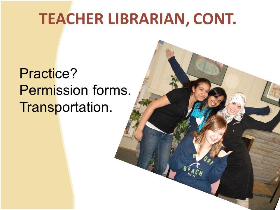 TEACHER LIBRARIAN, CONT. Practice Permission forms. Transportation.