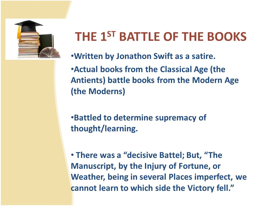 THE 1 ST BATTLE OF THE BOOKS Written by Jonathon Swift as a satire.