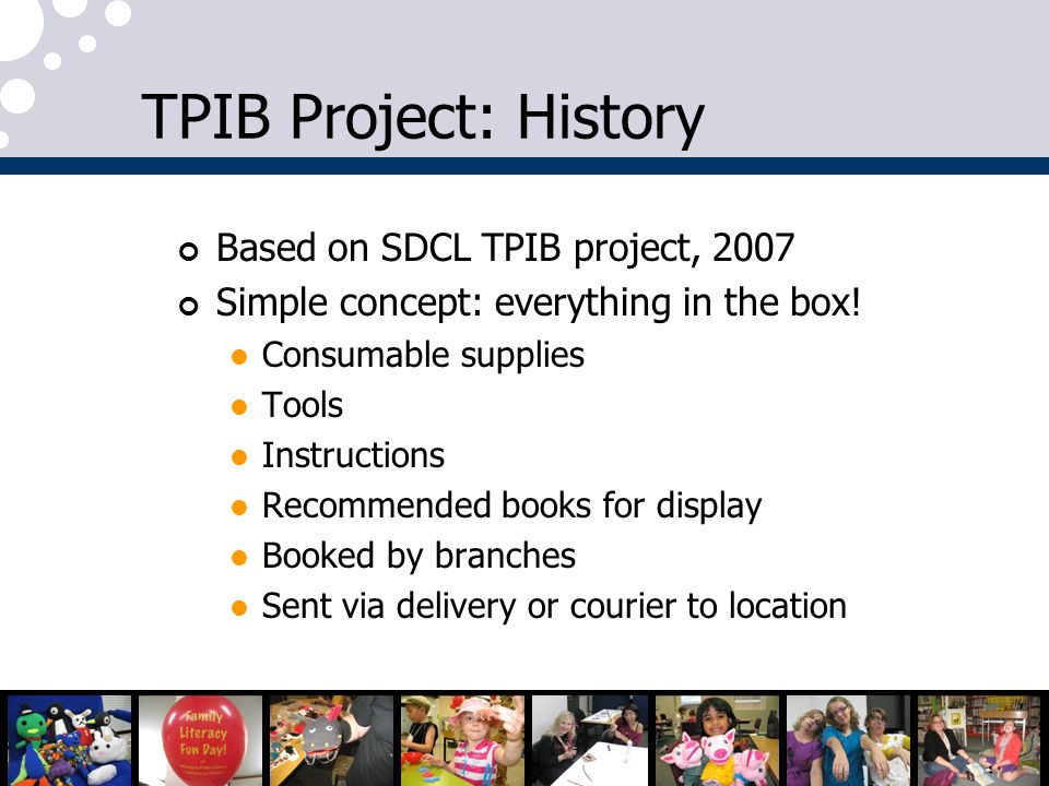 TPIB Project: History Based on SDCL TPIB project, 2007 Simple concept: everything in the box.