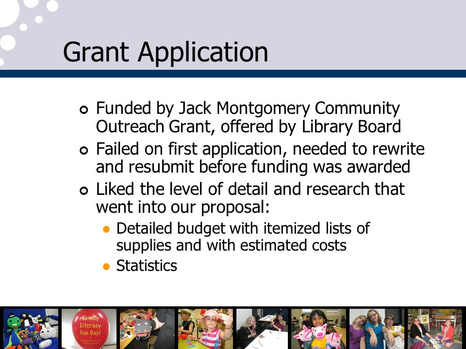 Grant Application Funded by Jack Montgomery Community Outreach Grant, offered by Library Board Failed on first application, needed to rewrite and resu