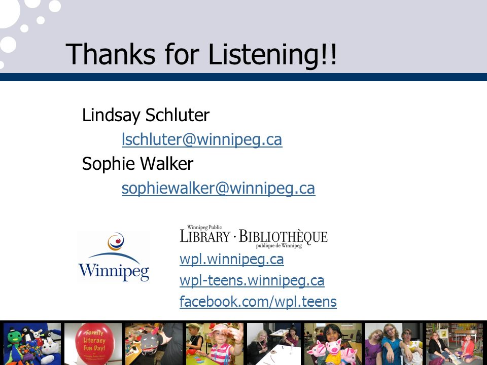Lindsay Schluter lschluter@winnipeg.ca Sophie Walker sophiewalker@winnipeg.ca wpl.winnipeg.ca wpl-teens.winnipeg.ca facebook.com/wpl.teens Thanks for