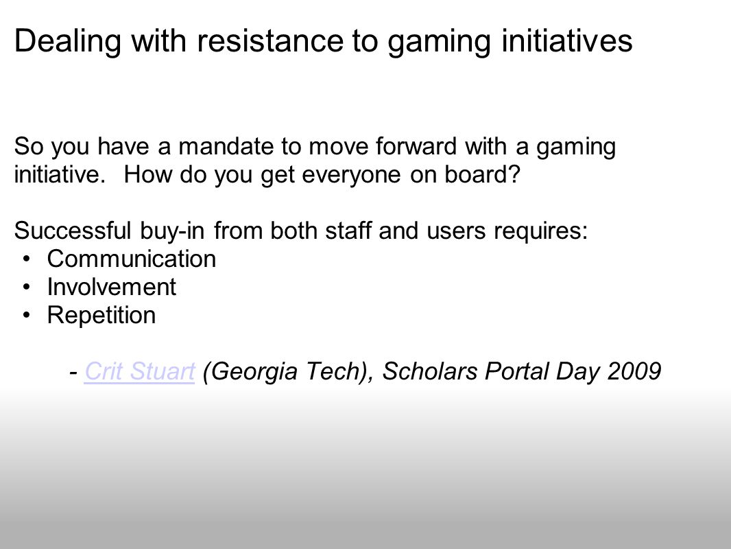 Dealing with resistance to gaming initiatives So you have a mandate to move forward with a gaming initiative.