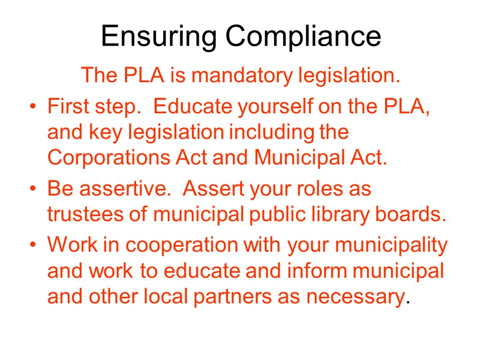 Ensuring Compliance The PLA is mandatory legislation.