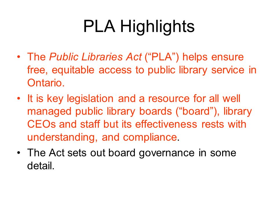 PLA Highlights The Public Libraries Act (PLA) helps ensure free, equitable access to public library service in Ontario.