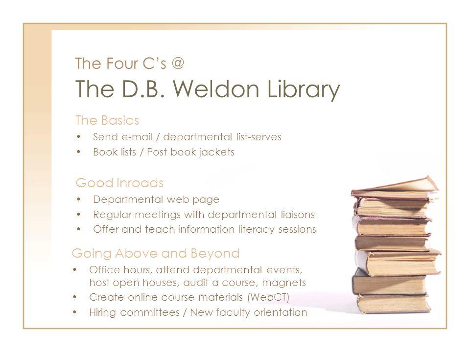 The Four Cs @ The D.B. Weldon Library The Basics Send e-mail / departmental list-serves Book lists / Post book jackets Good Inroads Departmental web p