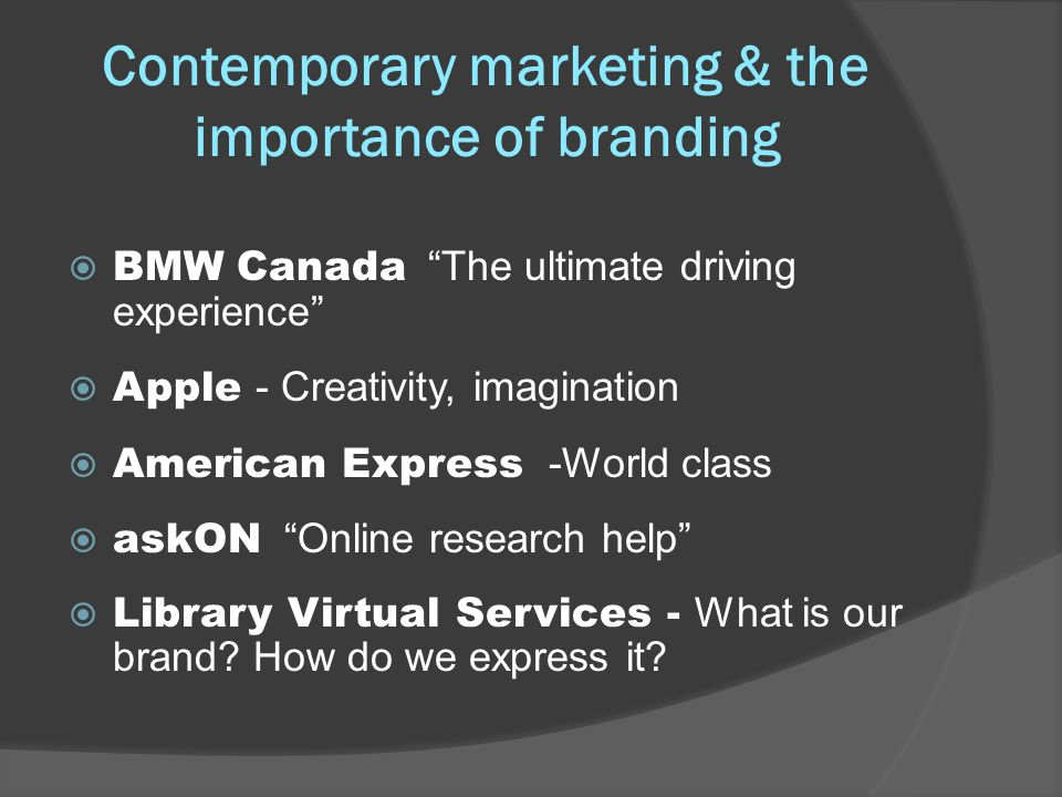 Contemporary marketing & the importance of branding BMW Canada The ultimate driving experience Apple - Creativity, imagination American Express -World class askON Online research help Library Virtual Services - What is our brand.