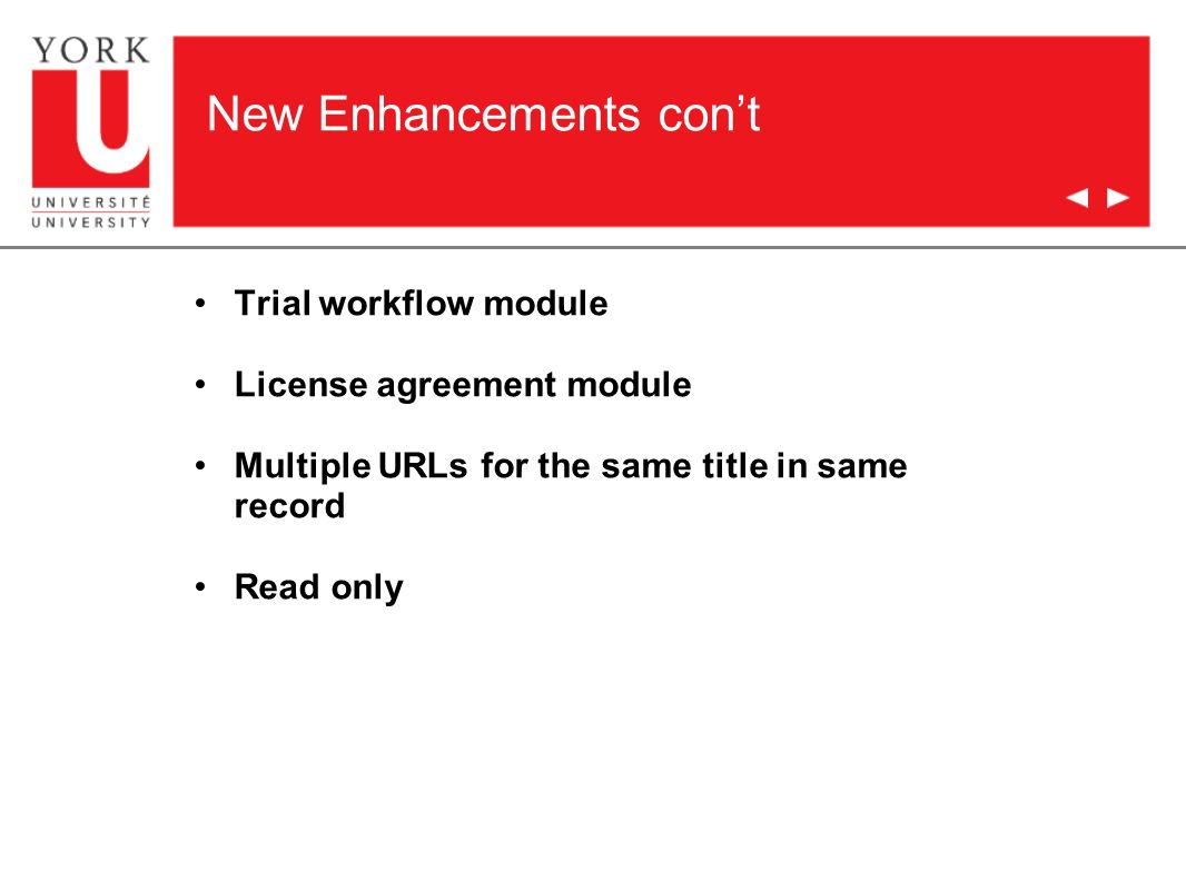 New Enhancements cont Trial workflow module License agreement module Multiple URLs for the same title in same record Read only