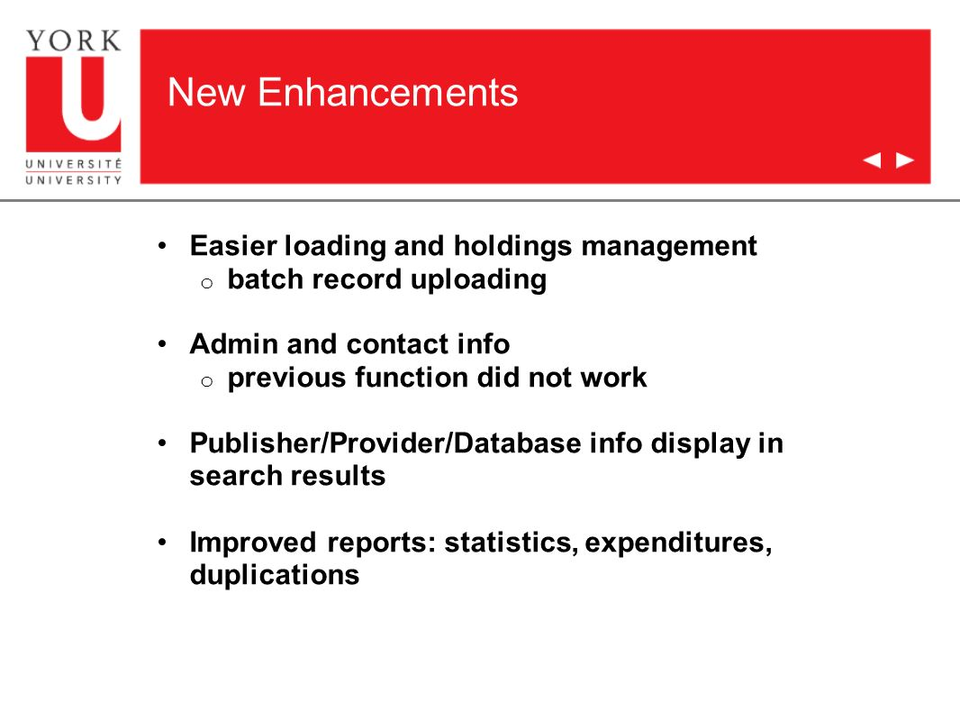New Enhancements Easier loading and holdings management o batch record uploading Admin and contact info o previous function did not work Publisher/Provider/Database info display in search results Improved reports: statistics, expenditures, duplications