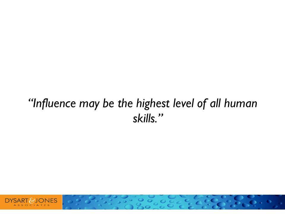 Influence may be the highest level of all human skills.