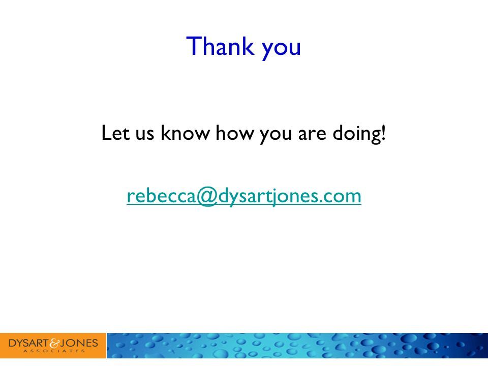 Thank you Let us know how you are doing! rebecca@dysartjones.com