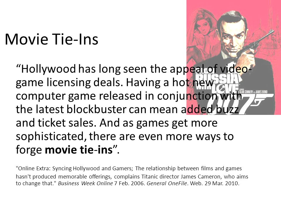 Movie Tie-Ins Hollywood has long seen the appeal of video- game licensing deals.