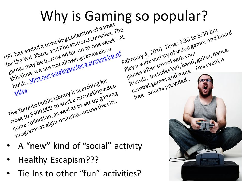 Why is Gaming so popular. A new kind of social activity Healthy Escapism .