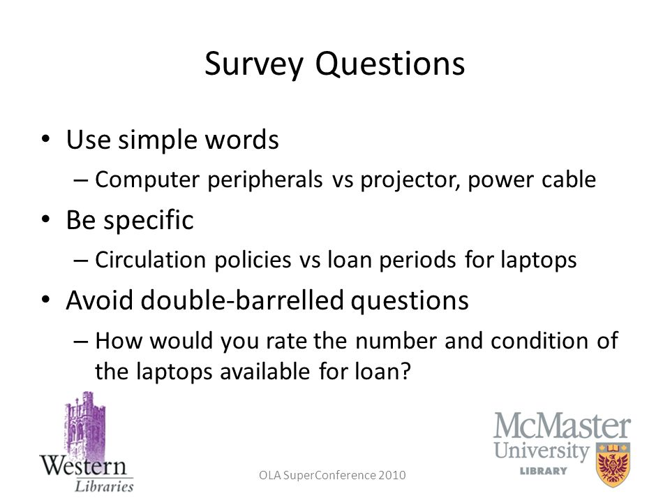 OLA SuperConference 2010 Survey Questions Use simple words – Computer peripherals vs projector, power cable Be specific – Circulation policies vs loan