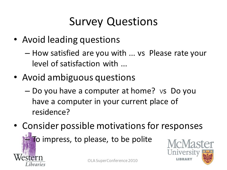 OLA SuperConference 2010 Survey Questions Avoid leading questions – How satisfied are you with... vs Please rate your level of satisfaction with... Av