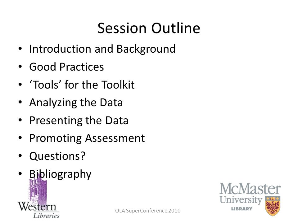 OLA SuperConference 2010 Session Outline Introduction and Background Good Practices Tools for the Toolkit Analyzing the Data Presenting the Data Promo