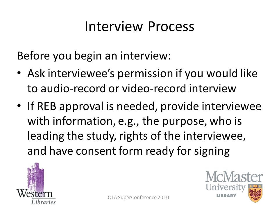 OLA SuperConference 2010 Interview Process Before you begin an interview: Ask interviewees permission if you would like to audio-record or video-recor