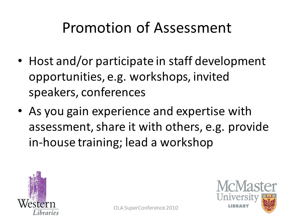 OLA SuperConference 2010 Promotion of Assessment Host and/or participate in staff development opportunities, e.g. workshops, invited speakers, confere