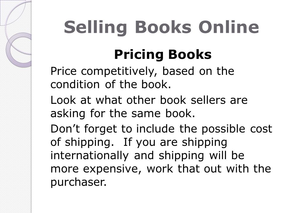 Selling Books Online Pricing Books Price competitively, based on the condition of the book.