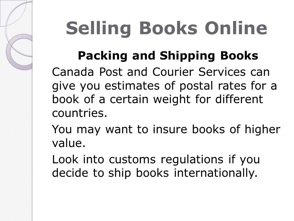 Selling Books Online Packing and Shipping Books Canada Post and Courier Services can give you estimates of postal rates for a book of a certain weight for different countries.