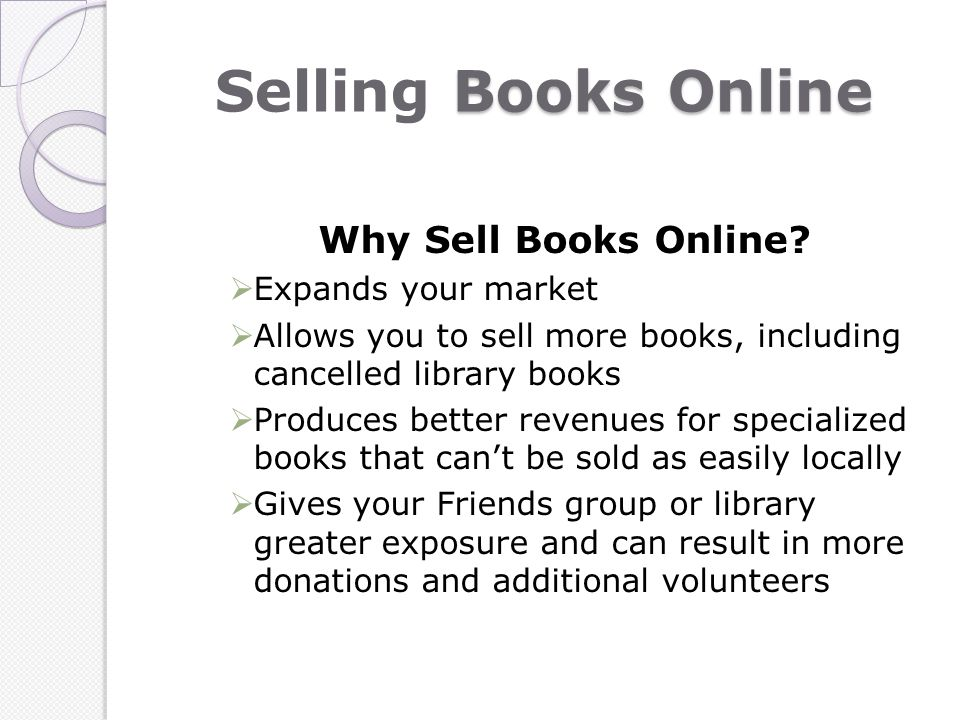 Books Online Selling Books Online Why Sell Books Online? Expands your market Allows you to sell more books, including cancelled library books Produces