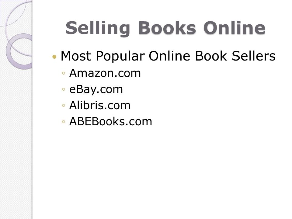 Books Online Selling Books Online Most Popular Online Book Sellers Amazon.com eBay.com Alibris.com ABEBooks.com