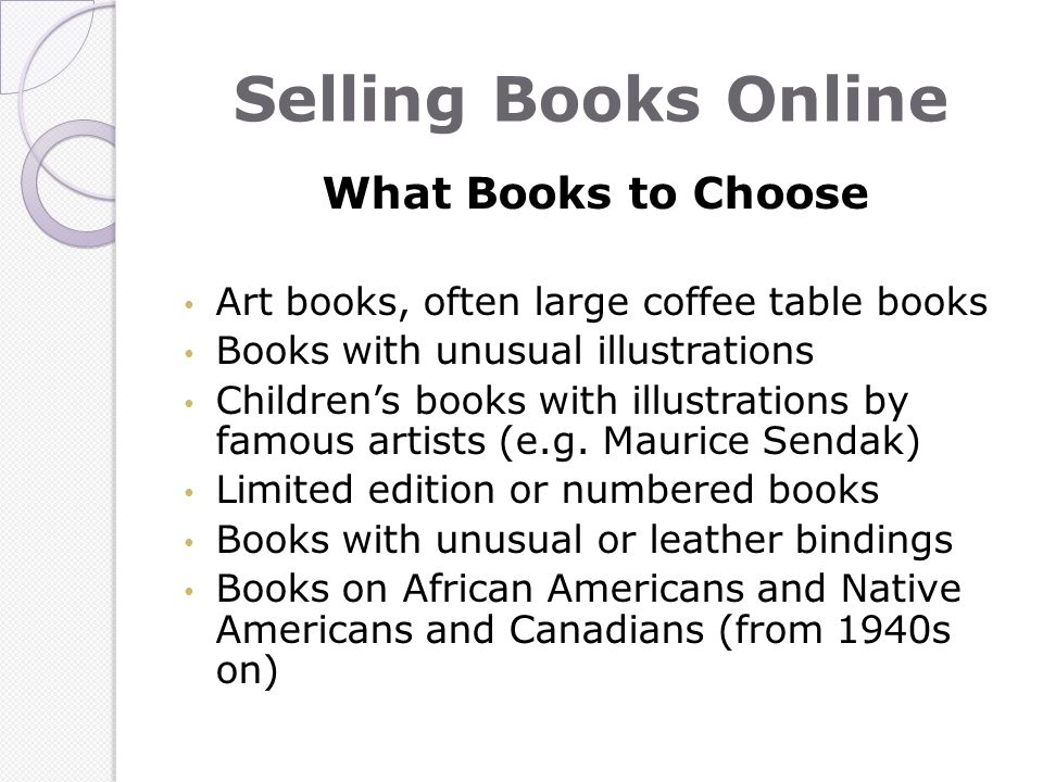 Selling Books Online What Books to Choose Art books, often large coffee table books Books with unusual illustrations Childrens books with illustrations by famous artists (e.g.