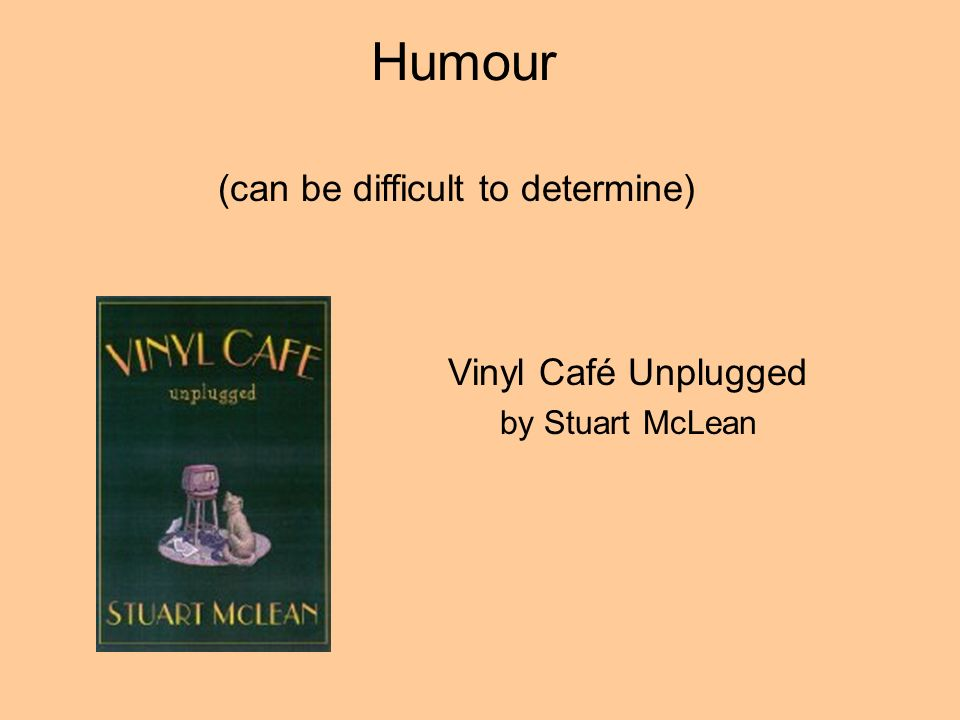 Humour Vinyl Café Unplugged by Stuart McLean (can be difficult to determine)