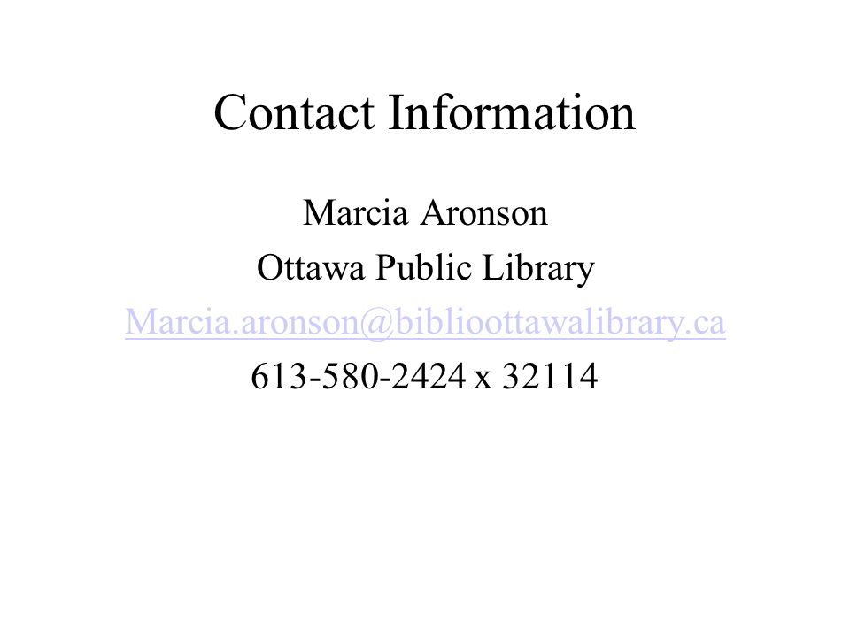 Contact Information Marcia Aronson Ottawa Public Library Marcia.aronson@biblioottawalibrary.ca 613-580-2424 x 32114