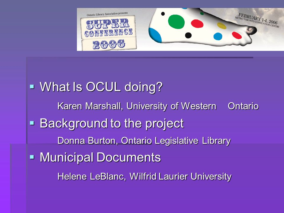 What Is OCUL doing? What Is OCUL doing? Karen Marshall, University of Western Ontario Background to the project Background to the project Donna Burton