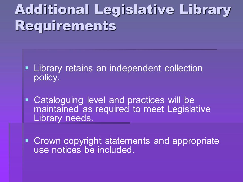 Additional Legislative Library Requirements Library retains an independent collection policy.
