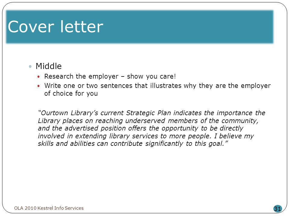 Cover letter 31 Middle Research the employer – show you care! Write one or two sentences that illustrates why they are the employer of choice for you