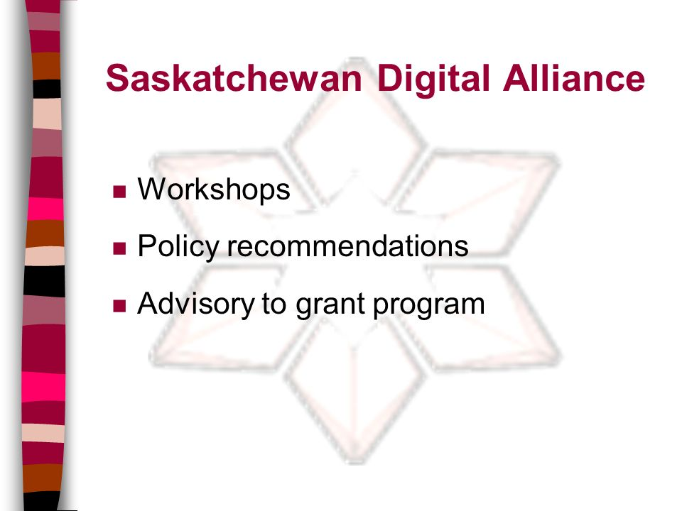 Saskatchewan Digital Alliance n Workshops n Policy recommendations n Advisory to grant program