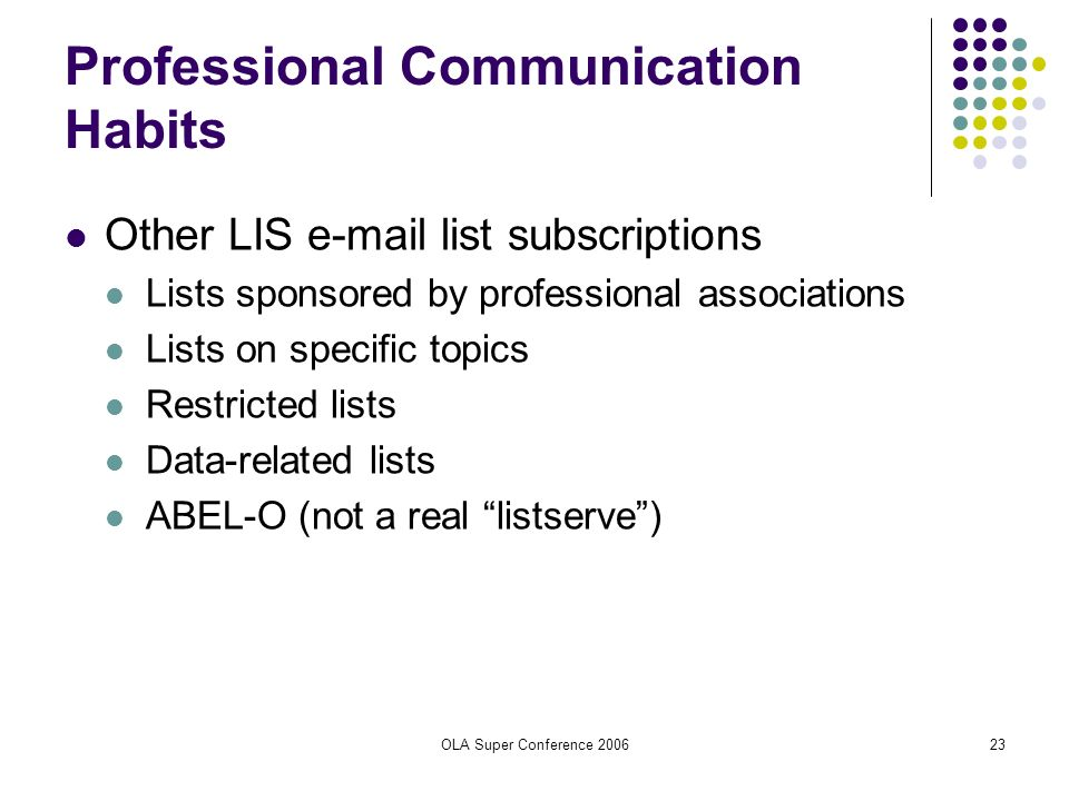 OLA Super Conference 200623 Other LIS e-mail list subscriptions Lists sponsored by professional associations Lists on specific topics Restricted lists