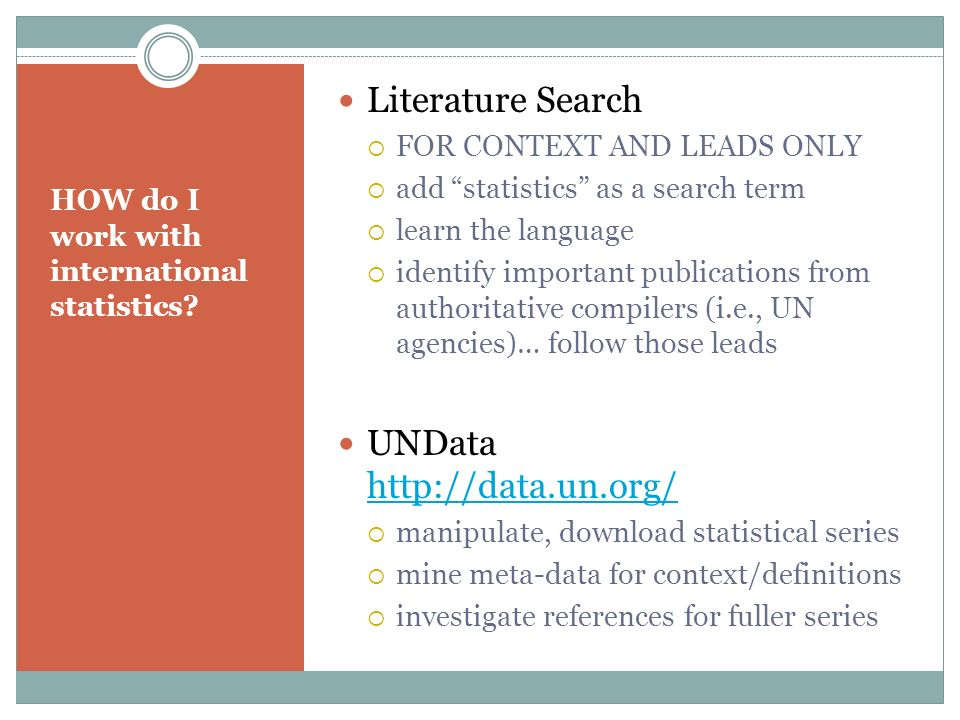 HOW do I work with international statistics? Literature Search FOR CONTEXT AND LEADS ONLY add statistics as a search term learn the language identify