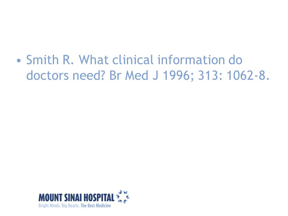 Smith R. What clinical information do doctors need? Br Med J 1996; 313: 1062-8.