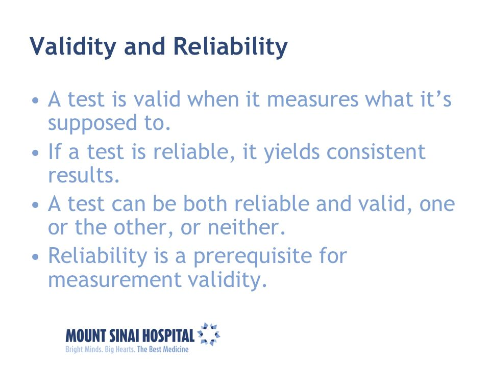 Validity and Reliability A test is valid when it measures what its supposed to. If a test is reliable, it yields consistent results. A test can be bot
