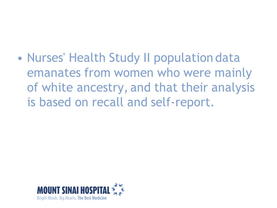Nurses' Health Study II population data emanates from women who were mainly of white ancestry, and that their analysis is based on recall and self-rep