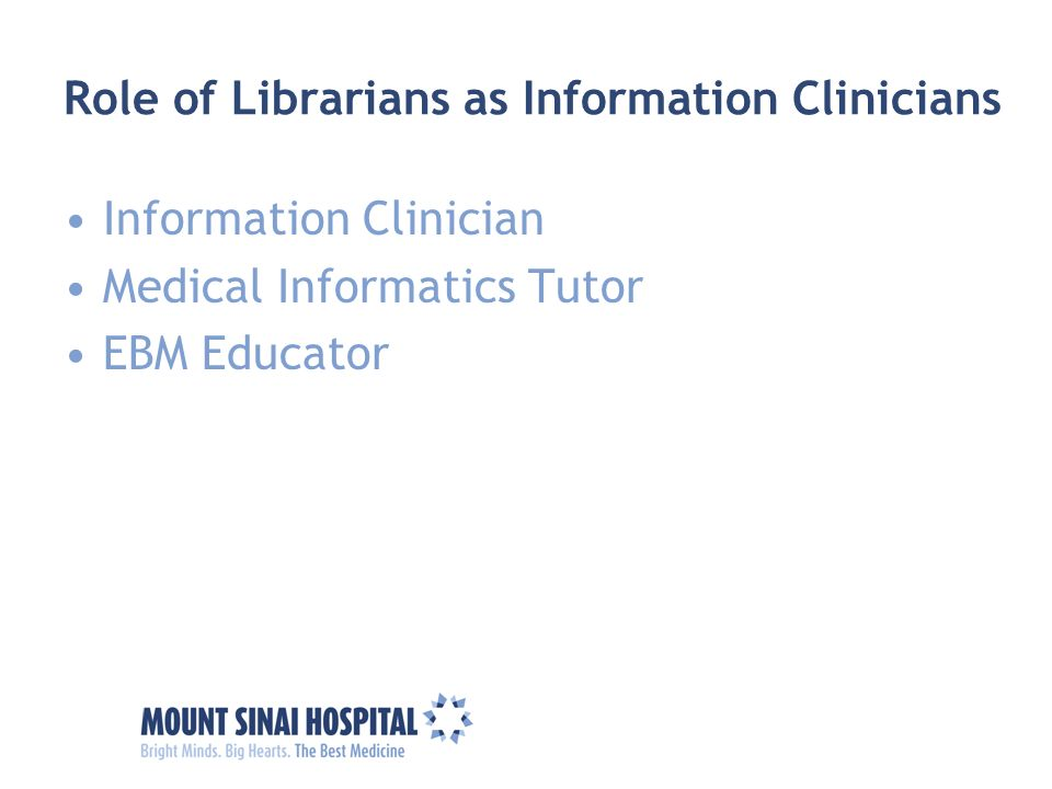 Role of Librarians as Information Clinicians Information Clinician Medical Informatics Tutor EBM Educator