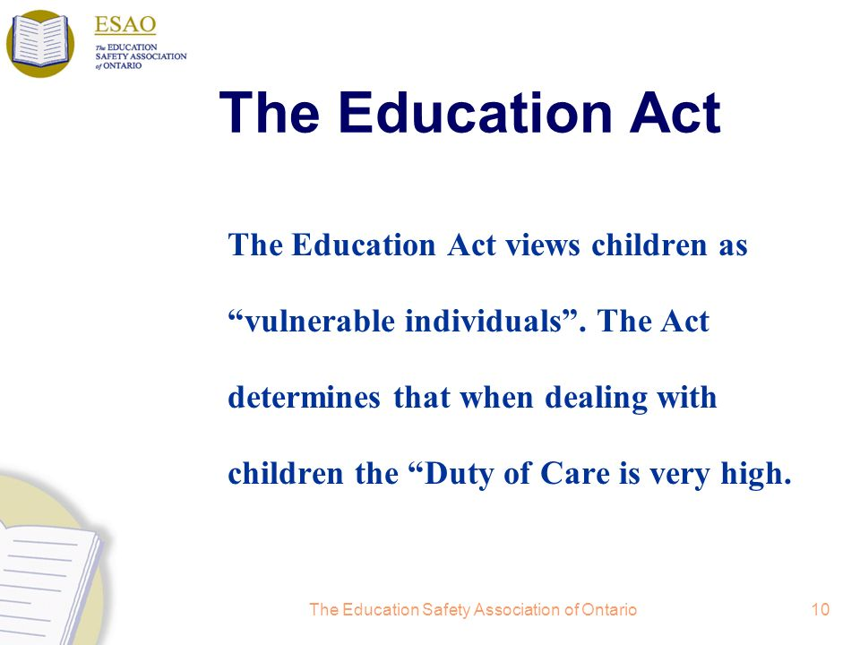 The Education Safety Association of Ontario10 The Education Act The Education Act views children as vulnerable individuals.