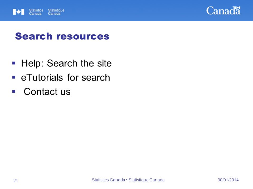 30/01/2014 Statistics Canada Statistique Canada 21 Search resources Help: Search the site eTutorials for search Contact us