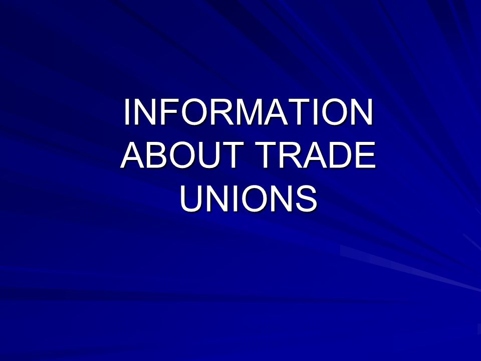 INFORMATION ABOUT TRADE UNIONS