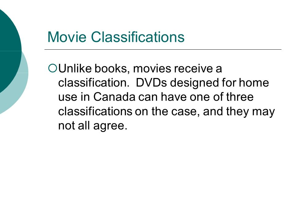 Movie Classifications Unlike books, movies receive a classification.