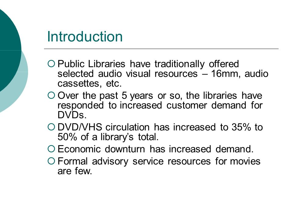 Introduction Public Libraries have traditionally offered selected audio visual resources – 16mm, audio cassettes, etc. Over the past 5 years or so, th